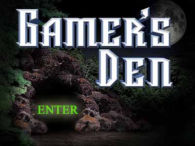 Prepare to enter www.GamersDen.com